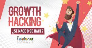 Growth Hacking se hace o se nace