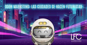 Dooh marketing las ciudades se hacen futuristas